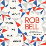 What Does Rob Bell Talk About When He Talks About God: A Book Review