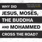 Brian McLaren and Why Jesus, Moses, the Buddha, and Mohammed Crossed The Road